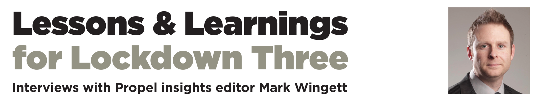 Lessons & Learnings for Lockdown Three – Interviews with Propel insights editor Mark Wingett