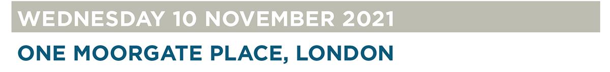 ONE MOORGATE PLACE, LONDON: WEDNESDAY 10 NOVEMBER 2021